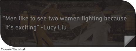 """Men like to see two women fighting because it's exciting. —Lucy Liu"