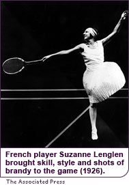 French player Suzanne Lenglen brought skill, style and shots of brandy to the game (1926).