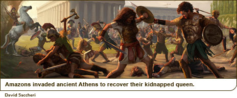 Amazons invaded ancient Athens to recover their kidnapped queen.