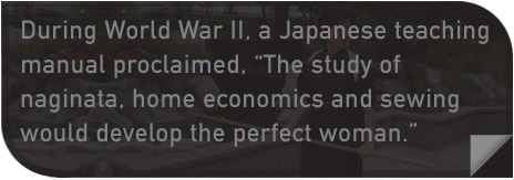 During World War II, a Japanese teaching manual proclaimed, 'The study of naginata, home economics and sewing would develop the perfect woman.'