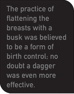 The practice of flattening the breasts with a busk was believed to be a form of birth control; no doubt a dagger was even more effective.